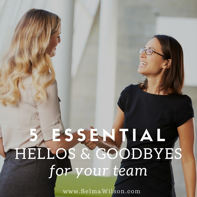 5 Essential Hellos and Goodbyes for your Team